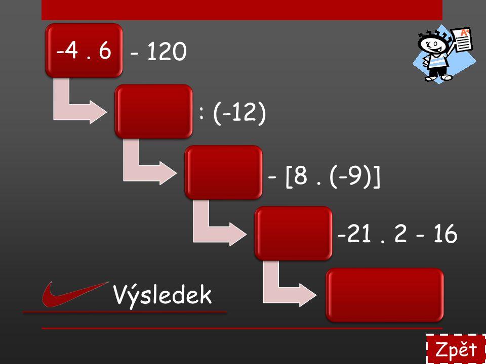 -4 . 6 - 120 : (-12) - [8 . (-9)] -21 . 2 - 16 Výsledek Zpět